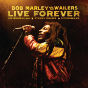 Live Forever: The Stanley Theatre, Pittsburgh, PA, September 23, 1980 (Bonus Tracks) - Bob Marley & The Wailers - Bob Marley & The Wailers