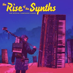 The Rise of the Synths (The Official Companion Album)