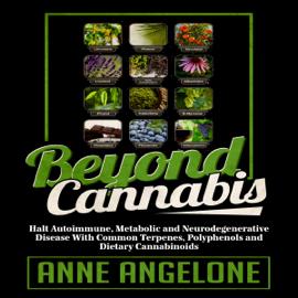 Beyond Cannabis: Halt Autoimmune, Metabolic and Neurodegenerative Disease with Common Terpenes, Polyphenols and Dietary Cannabinoids (Unabridged) audiobook