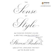 The Sense of Style: The Thinking Person's Guide to Writing in the 21st Century (Unabridged)