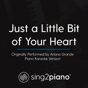 Just a Little Bit of Your Heart (Originally Performed by Ariana Grande) [Piano Karaoke Version] - Sing2Piano - Sing2Piano