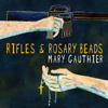 Rifles and Rosary Beads - Mary Gauthier