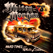 Hard Times And White Lines-Whitey Morgan and the 78's