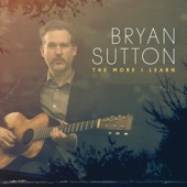 Bryan Sutton - The More I Learn