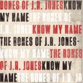 The Bones of J.R. Jones - Know My Name