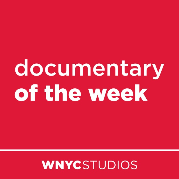 Documentary Of The Week By Wnyc On Apple Podcasts