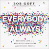 Bob Goff - Everybody, Always: Becoming Love in a World Full of Setbacks and Difficult People (Unabridged)  artwork