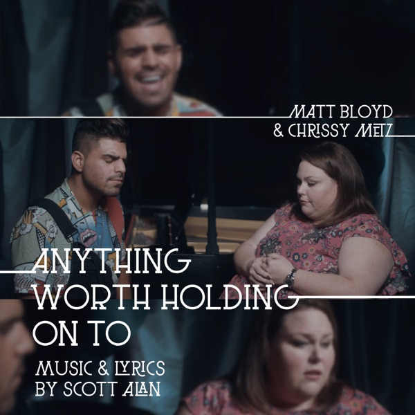 Anything Worth Holding On To (with Chrissy Metz & Scott Alan) - Single