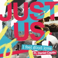 Just Us - I Feel Good Love (feat. Daniel Caplin)