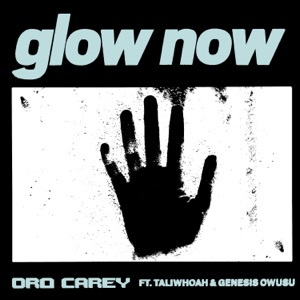 Glow Now (feat. Taliwhoah & Genesis Owusu) - Single Mp3 Download