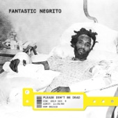 Fantastic Negrito - Bad Guy Necessity