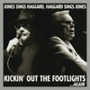 Kickin Out the Footlights Again Jones Sings Haggard Haggard Sings Jones