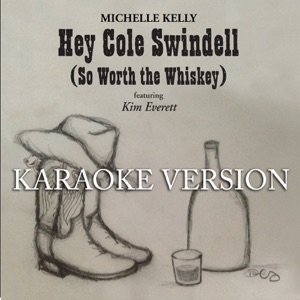 Michelle Kelly - Hey Cole Swindell (So Worth the Whiskey) [Karaoke Version] feat. Kim Everett