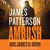 Ambush (Unabridged) - James Patterson & James O. Born