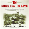 Lew Jennings - 19 Minutes to Live: Helicopter Combat in Vietnam (Unabridged)  artwork