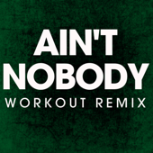 Ain't Nobody (Extended Workout Remix) - Power Music Workout