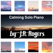Calming Solo Piano - J.R. Rogers - J.R. Rogers