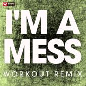 I'm a Mess (Workout Remix)