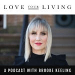 Love Your Living: Life and business advice for ambitious women who want it all
