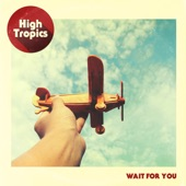 High Tropics - Wait for You