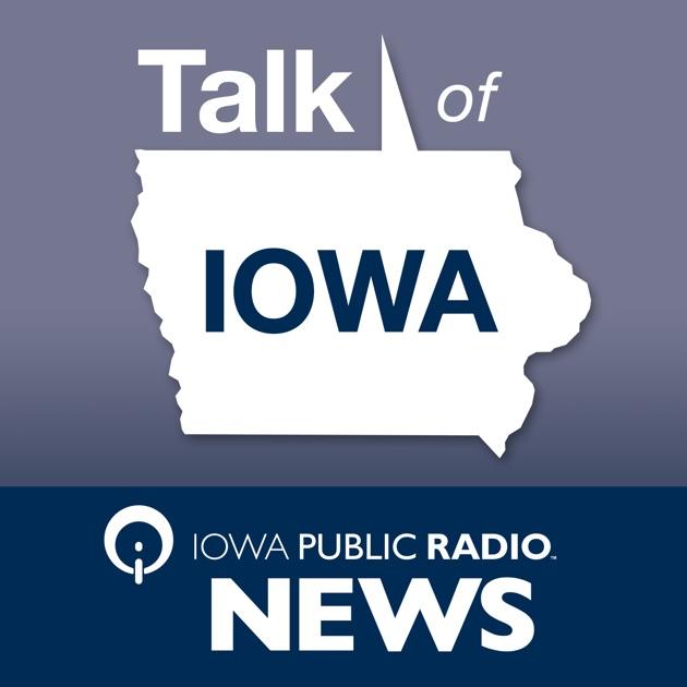 Talk of Iowa by Iowa Public Radio on Apple Podcasts