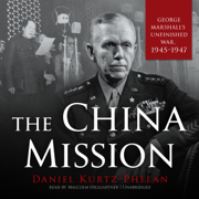 The China Mission: eorge Marshall's Unfinished War, 1945–1947