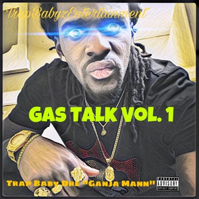 3d025182c5e4 Gas Talk Vol. 1 - Trap Baby Dre Mp3 Download - EXTERMINATION24H.CA