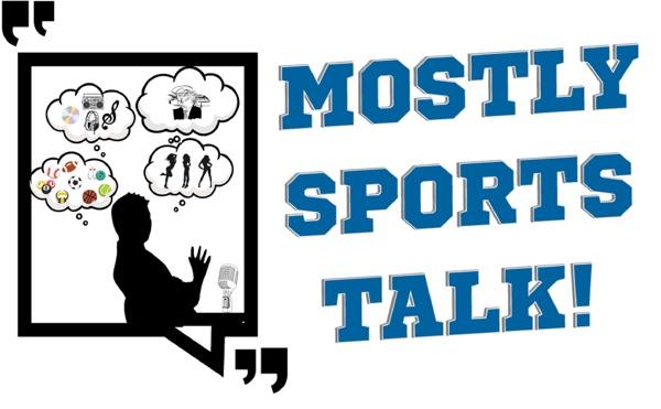 Mostly Sports Talk Podcast