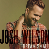 Dream Small-Josh Wilson