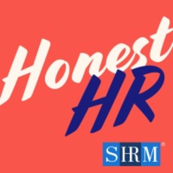 Honest HR: A Podcast from SHRM Spilling HR Truths