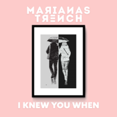 I Knew You When - Marianas Trench