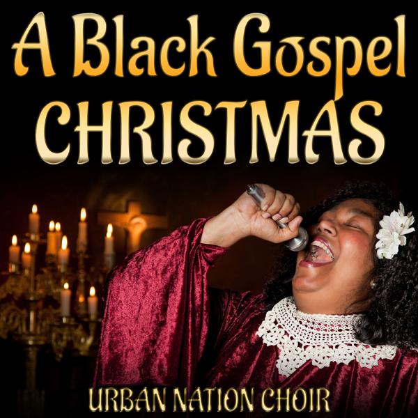 A Black Gospel Christmas Urban Nation Choir