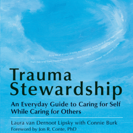 Trauma Stewardship: An Everyday Guide to Caring for Self While Caring for Others (Unabridged) audiobook