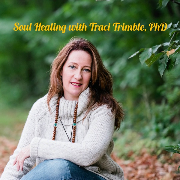 Soul Healing with Traci Trimble, PhD
