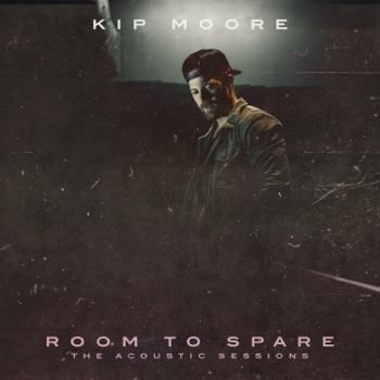 Room to Spare The Acoustic Sessions Kip Moore album songs, reviews, credits