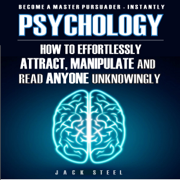 Psychology: How to Effortlessly Attract, Manipulate, and Read Anyone Unknowingly (Unabridged)