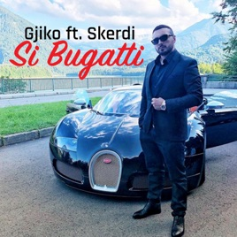 Si Bugatti Feat Skerdi Single By Gjiko On Apple Music