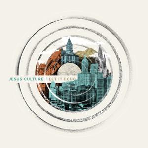 Jesus Culture - Let It Echo (Live)