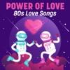 Power of Love: 80s Love Songs