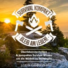 Survival kompakt – Bleib am Leben!: Überlebenstechniken & kompaktes Survival Wissen um die Wildnis zu bezwingen (Unabridged)