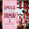 Amiga da Minha Irmã! (Ao Vivo) - Single, Michel Teló