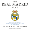 Steven G. Mandis - The Real Madrid Way: How Values Created the Most Successful Sports Team on the Planet (Unabridged) bild
