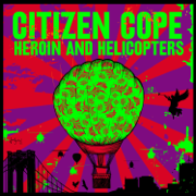 Heroin and Helicopters - Citizen Cope - Citizen Cope