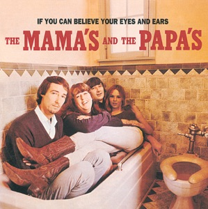 If You Can Believe Your Eyes and Ears (The Mamas and The Papas)