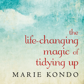 The Life-Changing Magic of Tidying Up: The Japanese Art of Decluttering and Organizing audiobook