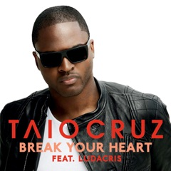 Break Your Heart [feat. Ludacris]