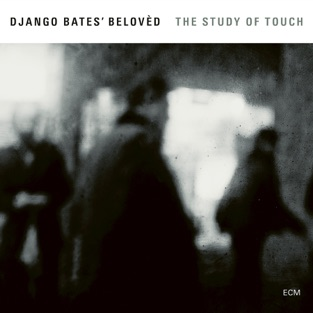 The Study of Touch – Django Bates Belovèd