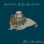 Speak Low If You Speak Love - Blue Christmas