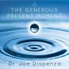 The Generous Present Moment - Dr. Joe Dispenza