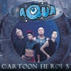 Aqua - Cartoon Heroes